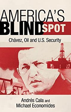 America's Blind Spot: Chavez, Oil, and U.S. Security 9781441186690