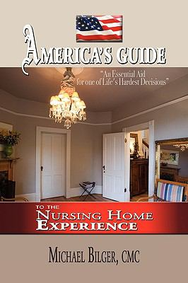 America's Guide to the Nursing Home Experience 9781441513861