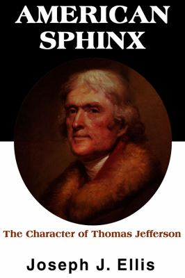 American Sphinx: The Character of Thomas Jefferson 9781441717566