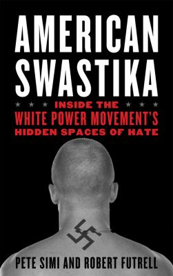 American Swastika: Inside the White Power Movement's Hidden Spaces of Hate 9781442202085