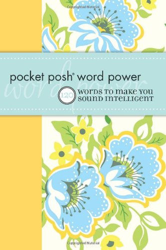 Pocket Posh Word Power: 120 Words to Make You Sound Intelligent 9781449401399