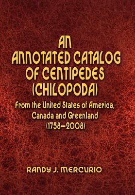 An Annotated Catalog of Centipedes (Chilopoda) from the United States of America, Canada and Greenland (1758-2008) 9781441580481