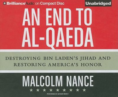An End to Al-Qaeda: Destroying Bin Laden's Jihad and Restoring America's Honor 9781441834201