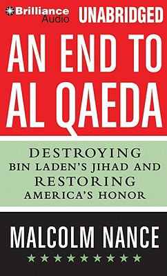 An End to Al-Qaeda: Destroying Bin Laden's Jihad and Restoring America's Honor 9781441834232