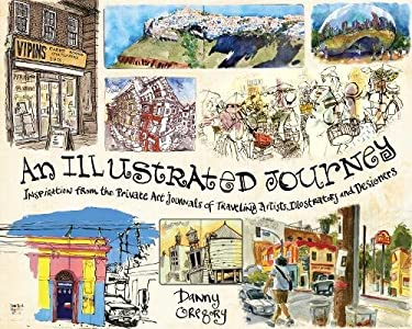 An Illustrated Journey: Inspiration from the Private Art Journals of Traveling Artists, Illustrators and Designers 9781440320255