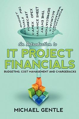 An Introduction to It Project Financials - Budgeting, Cost Management and Chargebacks. 9781445764054