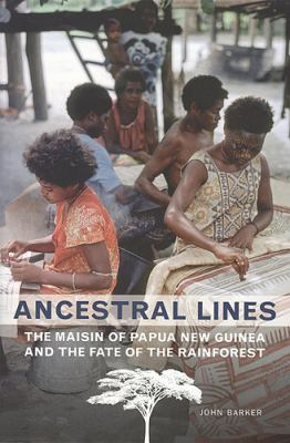 Ancestral Lines: The Maisin of Papua New Guinea and the Fate of the Rainforest 9781442601055