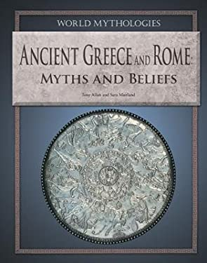 Ancient Greece and Rome: Myths and Beliefs 9781448859931
