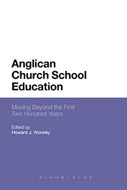 Anglican Church School Education: Moving Beyond the First Two Hundred Years 9781441125132