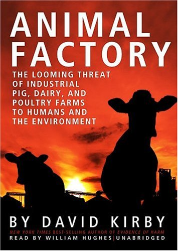 Animal Factory: The Looming Threat of Industrial Pig, Dairy, and Poultry Farms to Humans and the Environment