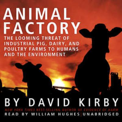 Animal Factory: The Looming Threat of Industrial Pig, Dairy, and Poultry Farms to Humans and the Environment 9781441739681