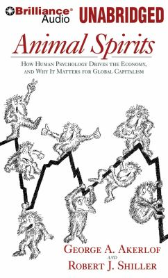 Animal Spirits: How Human Psychology Drives the Economy and Why It Matters for Global Capitalism 9781441816627