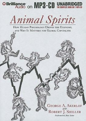 Animal Spirits: How Human Psychology Drives the Economy and Why It Matters for Global Capitalism 9781441816641