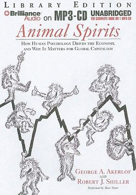 Animal Spirits: How Human Psychology Drives the Economy, and Why It Matters for Global Capitalism 9781441816658