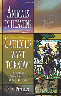 Animals in Heaven?: Catholics Want to Know! 9781440177255