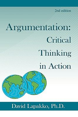 Argumentation: Critical Thinking in Action: 2nd Ed. 9781440168390