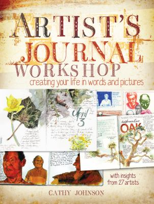 Artist's Journal Workshop: Creating Your Life in Words and Pictures 9781440308680
