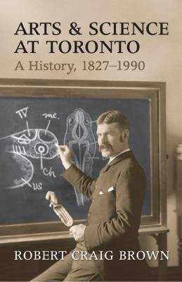 Arts and Science at Toronto: A History, 1827-1990 9781442645134