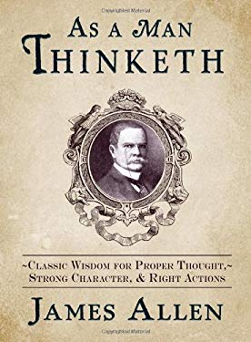 As a Man Thinketh: Classic Wisdom for Proper Thought, Strong Character, and Right Actions 9781440551178