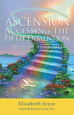 Ascension-Accessing the Fifth Dimension: The Truth about 2012 9781440189753