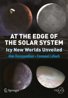 At the Edge of the Solar System: Icy New Worlds Unveiled 9781441908643