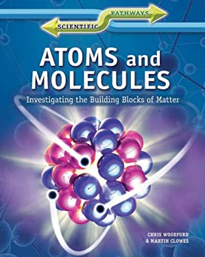 Atoms and Molecules: Investigating the Building Blocks of Matter 9781448871964