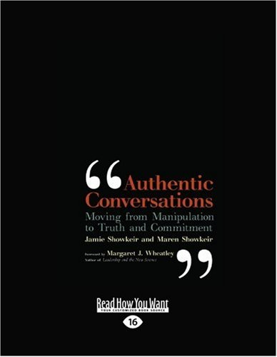 Authentic Conversations: Moving from Manipulating to Truth and Commitment (Easyread Large Edition)