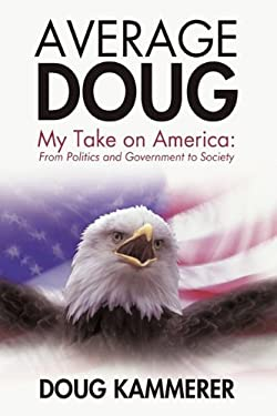 Average Doug: My Take on America: From Politics and Government to Society 9781440189531