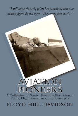 Aviation Pioneers: A Collection of Stories From the First Airmail Pilots, Flight Attendants, and Passengers