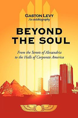 Beyond the Soul: From the Streets of Alexandria to the Halls of Corporate America 9781440195426