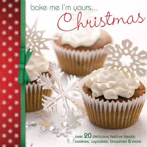 Bake Me I'm Yours... Christmas: Over 20 Delicious Festive Treats: Cookies, Cupcakes, Brownies & More 9781446300602