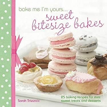 Bake Me I'm Yours...Sweet Bitesize Bakes 9781446301838