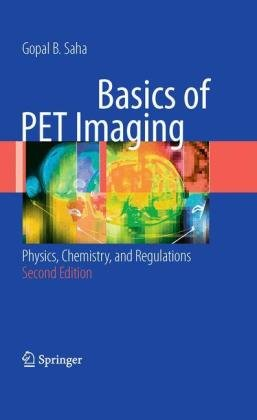 Basics of PET Imaging: Physics, Chemistry, and Regulations 9781441908049