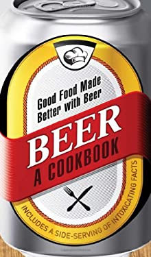 Beer - A Cookbook: Good Food Made Better with Beer 9781440533709