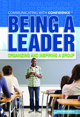 Being a Leader: Organizing and Inspiring a Group 9781448855216
