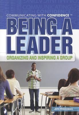 Being a Leader: Organizing and Inspiring a Group 9781448856312