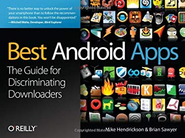 Best Android Apps: The Guide for Discriminating Downloaders 9781449382551