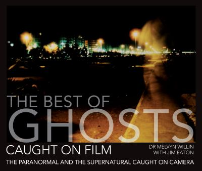 The Best of Ghosts Caught on Film: The Paranormal and Supernatural Caught on Camera 9781446302712