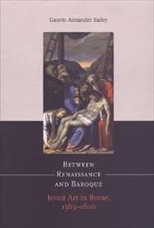 Between Renaissance and Baroque: Jesuit Art in Rome, 1565-1610