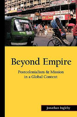 Beyond Empire: Postcolonialism & Mission in a Global Context 9781449082307