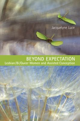 Beyond Expectation: Lesbian/Bi/Queer Women and Assisted Conception 9781442640634