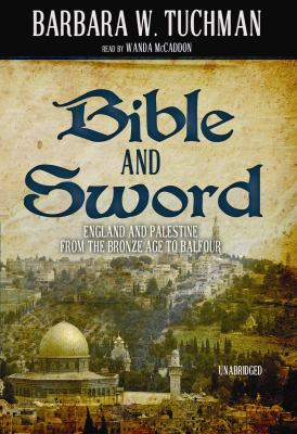 Bible and Sword: England and Palestine from the Bronze Age to Balfour 9781441702197