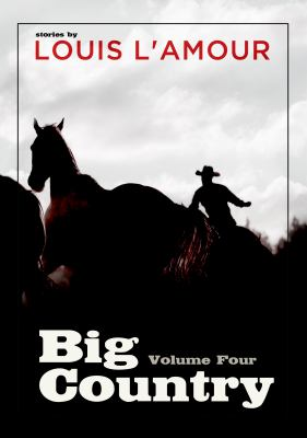 Big Country, Volume Four: Mistakes Can Kill You, the One for the Mohave Kid, the Man from Battle Flat, Fork Your Own Broncs, a Strong Land Growi 9781441766144