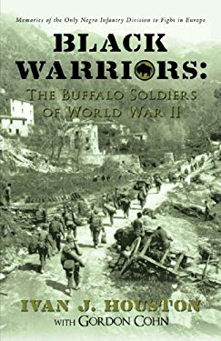 Black Warriors: The Buffalo Soldiers of World War II: Memories of the Only Negro Infantry Division to Fight in Europe 9781440127823