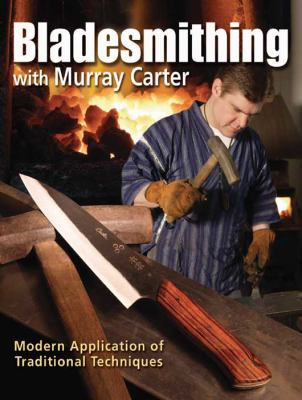 Bladesmithing with Murray Carter: Modern Application of Traditional Techniques 9781440218385