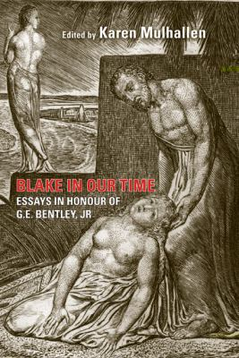 Blake in Our Time: Essays in Honour of G.E. Bentley Jr. 9781442641518