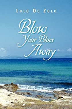 Blow Your Blues Away 9781441531278