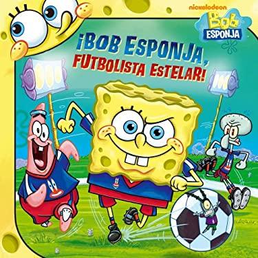 Bob Esponja, Futbolista Estelar! = Spongebob, Soccer Star! 9781442422728