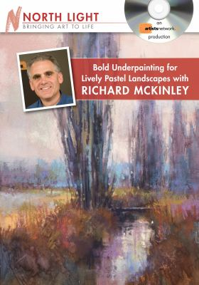 Bold Underpainting for Lively Pastel Landscapes with Richard McKinley 9781440307102