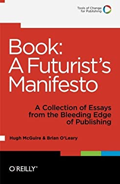 Book: A Futurist's Manifesto: A Collection of Essays from the Bleeding Edge of Publishing 9781449305604